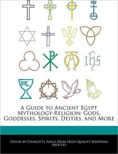 A Guide to Ancient Egypt Mythology-Religion: Gods, Goddesses, Spirits, Deities, and More