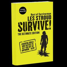 Survive! The Ultimate Edition by Les Stroud. The definitive outdoor survival guide.