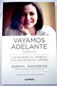 Vayamos adelante : las mujeres, el trabajo y la voluntad de liderar / Sheryl Sandberg, con Nell Scovell ; prólogo de Michelle Bachelet ; traducción de Eva Cañada Valero