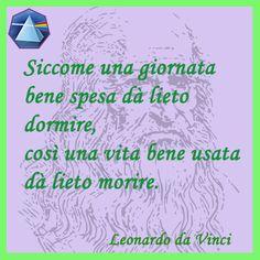 """Siccome una giornata bene spesa dà lieto dormire, così una vita bene usata dà lieto morire"" - Leonardo da Vinci  #leonardo #vita #citaizoni #quotes #lauragipponi"