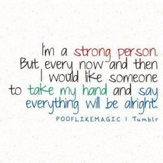 I'm so glad I have someone to take my hand and reassure me that everything is going to be ok.
