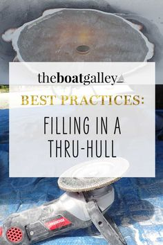 16 practical tips for filling in a thru-hull with fiberglass and epoxy. How to prepare the area, materials you need and how to clean up.