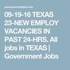 09-19-16 TEXAS 23-NEW EMPLOY VACANCIES IN PAST 24-HRS. All jobs in TEXAS | Government Jobs