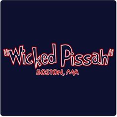 "If you know when something is ""Wicked Pissah"" you should own this shirt."