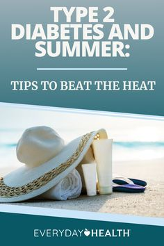 Learn how to stay safe this summer with type 2 diabetes.