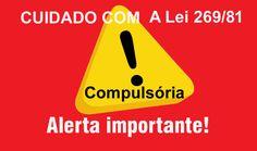 ALERTA GERAL: Cuidado com a compulsória Lei 269/81
