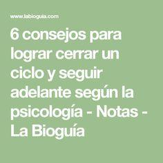 6 consejos para lograr cerrar un ciclo y seguir adelante según la psicología - Notas - La Bioguía