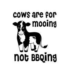 Cows are for mooing...