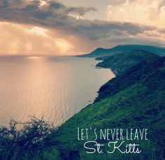 Let's never leave. St Kitts Caribbean