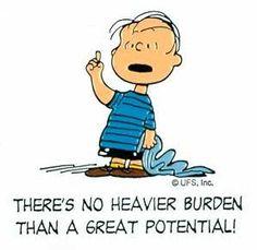 Non c'è peso più gravoso che essere considerati ad alto potenziale.   Sagge parole.  #massima