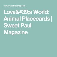 Lova's World: Animal Placecards  | Sweet Paul Magazine