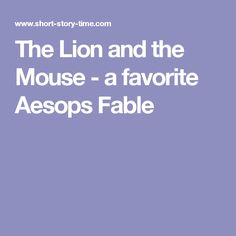 The Lion and the Mouse - a favorite Aesops Fable