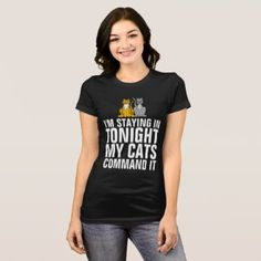 I'M STAYING IN TONIGHT MY CATS COMMAND IT T-shirts - cat cats kitten kitty pet love pussy