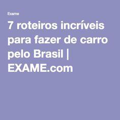 7 roteiros incríveis para fazer de carro pelo Brasil   EXAME.com