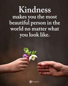Kindness Quotes Kindness makes you the most beautiful person in the world no matter what you look like. Positive Quotes For Life, Real Life Quotes, Positive Words, Wise Quotes, Reality Quotes, Meaningful Quotes, Words Quotes, Quotes To Live By, Sayings
