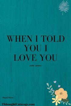 When I Told You I Love You – The Thought Catalogs  #WhatIsLove #loveSayings #Romance #female #quotes #education #entertainment #loveWords #LookingForLove #TrueLove #AboutLove #MyLove #FindLove #LoveQuotes #InLove #RealLove #LoveLive #BestLover #LoveRelationship #LoveAndRelationships #LoveAdvice #Love #LoveCompatibility #LoveStories Real Love, What Is Love, True Love, I Love You, Told You So, My Love, Love Advice, Love Tips, Love Quotes For Boyfriend