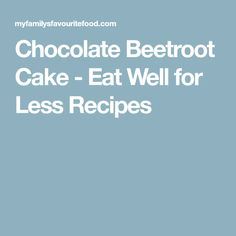Chocolate Beetroot Cake - Eat Well for Less Recipes