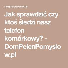 Jak sprawdzić czy ktoś śledzi nasz telefon komórkowy? - DomPelenPomyslow.pl