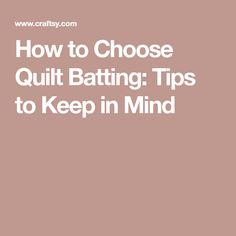 How to Choose Quilt Batting: Tips to Keep in Mind