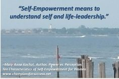 """Self-Empowerment means to understand self and life-leadership.""  www.championsforsuccess.net"
