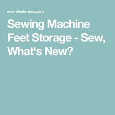 Sewing Machine Feet Storage - Sew, What's New?