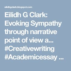 Eilidh G Clark: Evoking Sympathy through narrative point of view a... #Creativewriting #Academicessay #Pointofview #Narrative #Writing #Fiction #Poetry