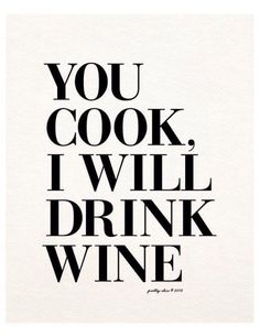 Items similar to You Cook, I Will Drink Wine Print - Wino - Wine Art - Happy Hour - Bar Cart - Bar Sign - Kitchen Art - Cocktails on Etsy Words Quotes, Me Quotes, Funny Quotes, Sayings, Quotes Images, Crush Quotes, Daily Quotes, The Words, Happy Hour Bar