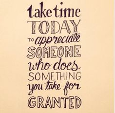 Take time today to appreciate someone who does something you take for granted