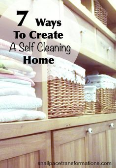 7 ways to create a self cleaning home. Clean less; play more.