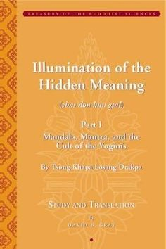 Tsong Khapa's Illumination of the Hidden Meaning: Mandala, Mantra, and the Cult of the Yoginis- A Study and Annotated Translation of Chapte