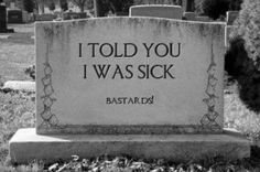I Told You I Was Sick.