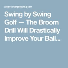 Swing by Swing Golf — The Broom Drill Will Drastically Improve Your Ball...