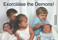 So if you look up how to exorcise a demon this is the first picture...