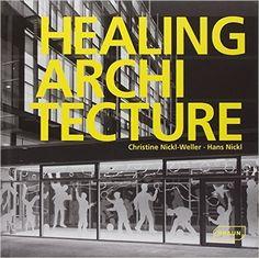 Healing Architecture: Christine Nickl-Weller, Hans Nickl: 9783037681404: Amazon.com: Books
