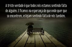 A triste verdade é que todos nós estamos sentindo falta de alguém. E ficamos na esperança de que onde quer que se encontrem, estejam…