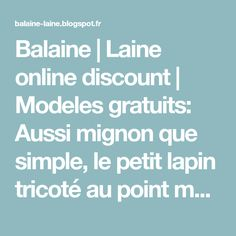 Balaine | Laine online discount | Modeles gratuits: Aussi mignon que simple, le petit lapin tricoté au point mousse ! Schnauzer Breed, Miniature Schnauzer, Point Mousse, Online Discount, Small Dogs, Simple, Smallest Dog, 19th Century, Germany