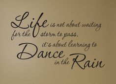 Life is not about waiting for the storm to pass, it's about learning to dance in the rain! #quote