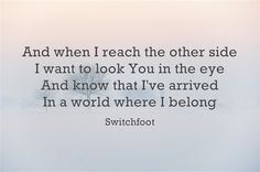 """""""On that final day I die, I want to hold my head up high."""" // Switchfoot """"Where I Belong"""" More Lyrics, Lyrics To Live By, Music Lyrics, Quotes To Live By, This Is Your Life, Love Life, My Love, Switchfoot Lyrics, Handwritten Type"""