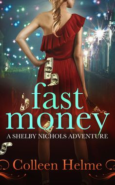 Fast Money (Shelby Nichols #2) by Colleen Helme
