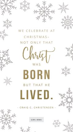 """""""We celebrate at Christmas—not only that Christ was born but that He lived."""" —Craig C. Christensen #LDS #Christmas"""