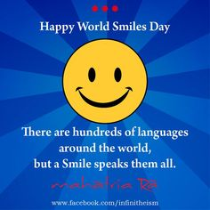 """""""There are hundreds of languages around the world, but a Smile speaks them all."""" Click LIKE and SHARE this message with one and all and spread a smile. Wishing you a Very Happy World Smiles Day! Self Love Quotes, Smile Quotes, National Smile Day, World Smile Day, Motivational Quotes, Inspirational Quotes, Around The Worlds, Messages, Happy"""