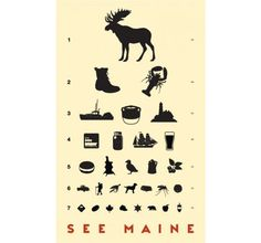 "'See Maine Eye Chart' poster by American illustrator and graphic designer Mike Gelen of Inkwell Studios. A pinner wrote ""I don't live in Maine, nor am I from there.but this is brilliant. Eye Chart, Vermont, New Hampshire, New England, Vintage Posters, Giclee Print, At Least, Just For You, Eyes"