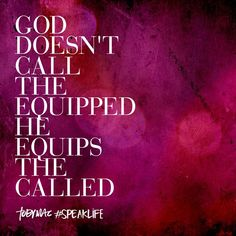 God doesn't call the equipped, He equips the called. #SpeakLife