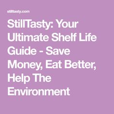 StillTasty: Your Ultimate Shelf Life Guide - Save Money, Eat Better, Help The Environment Healthy Food Choices, Healthy Recipes, Meal Planning Printable, Life Guide, Food Security, Help The Environment, Shelf Life, Preserving Food, Baking Tips