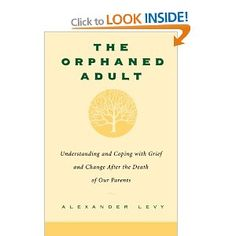 The Orphaned Adult: Understanding And Coping With Grief And Change After The Death Of Our Parents: Amazon.ca: Alexander Levy: Books