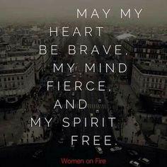 Brave, fierce & free...