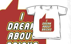 I Dream about Bricks T-shirt by Bubble-Tees.com by Bubble-Tees