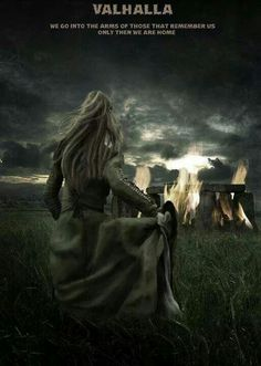 VALHALLA We go into the arms of those that remember us. Only then we are home <3