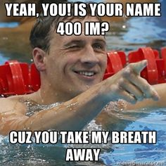 Ryan Lochte :) Yes, that can be my name from now on. No problem..
