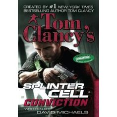 Conviction (Tom Clancy's Splinter Cell, book by Tom Clancy and David Michaels - book cover, description, publication history. Splinter Cell Conviction, Tom Clancy's Splinter Cell, Christian Films, Adventure Novels, Bestselling Author, Literature, Toms, Writer, Ebooks